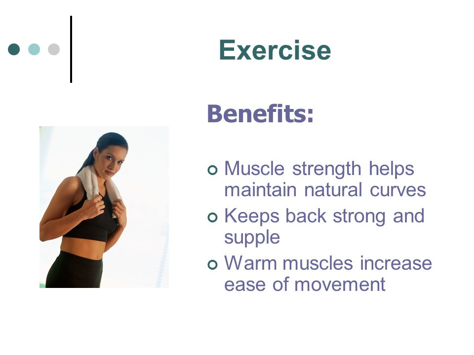 Exercise Benefits: Muscle strength helps maintain natural curves