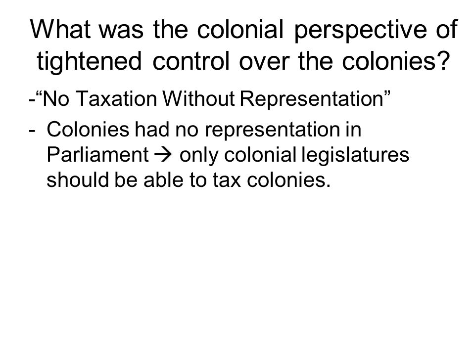 What was the colonial perspective of tightened control over the colonies
