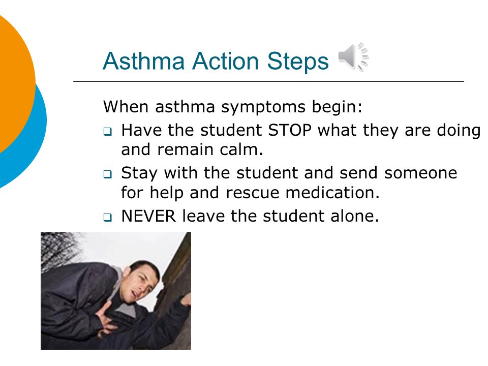 Asthma Action Steps When asthma symptoms begin: