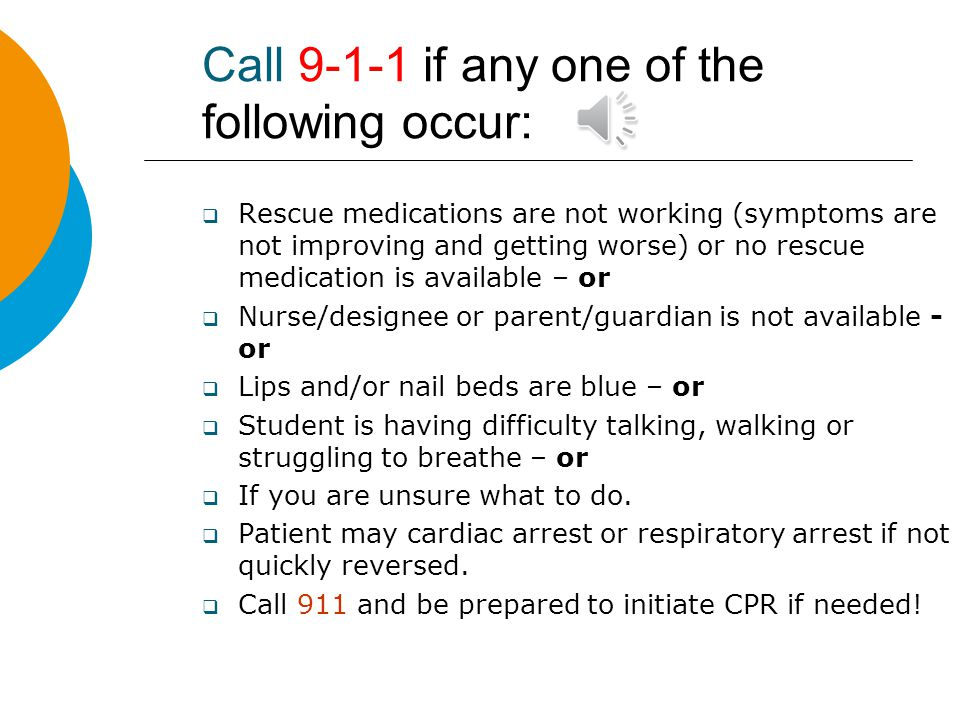 Call 9-1-1 if any one of the following occur: