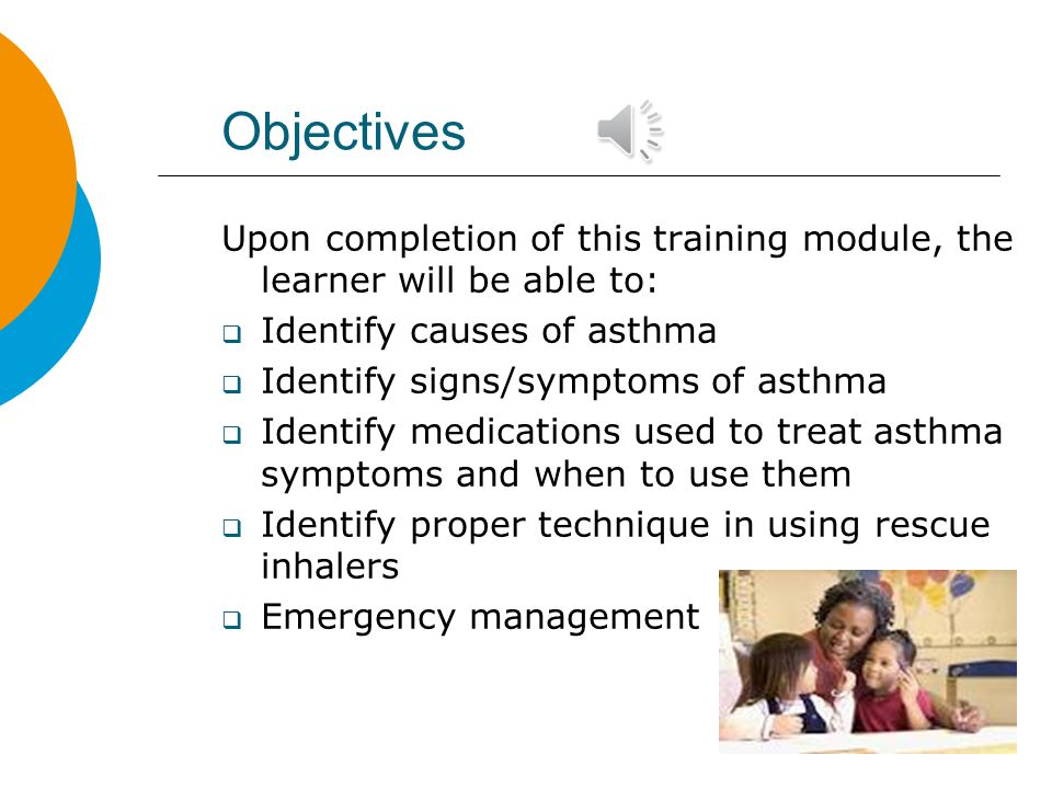 Objectives Upon completion of this training module, the learner will be able to: Identify causes of asthma.