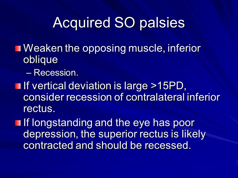 Acquired SO palsies Weaken the opposing muscle, inferior oblique