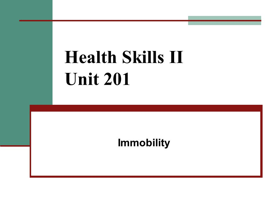 Health Skills II Unit 201 Immobility