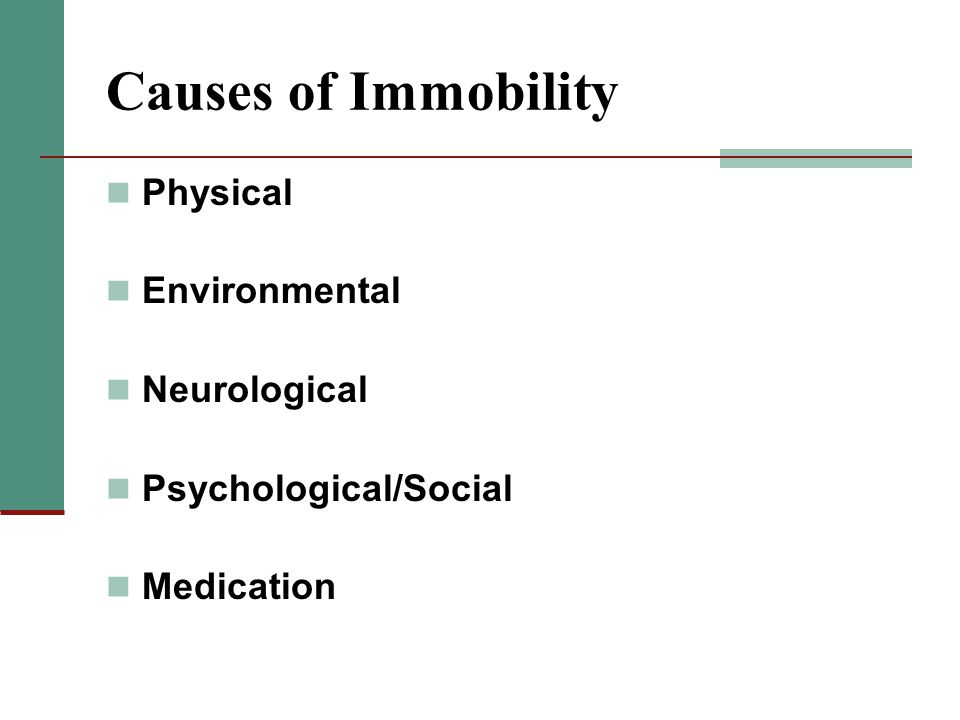 Causes of Immobility Physical Environmental Neurological