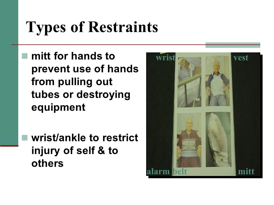 Types of Restraints mitt for hands to prevent use of hands from pulling out tubes or destroying equipment.