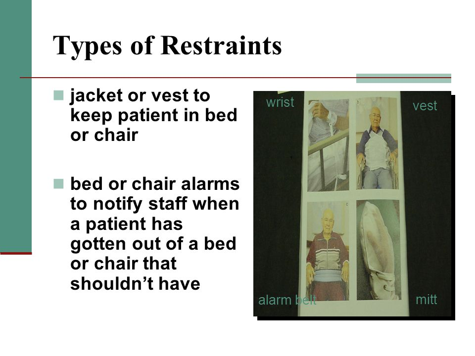 Types of Restraints jacket or vest to keep patient in bed or chair