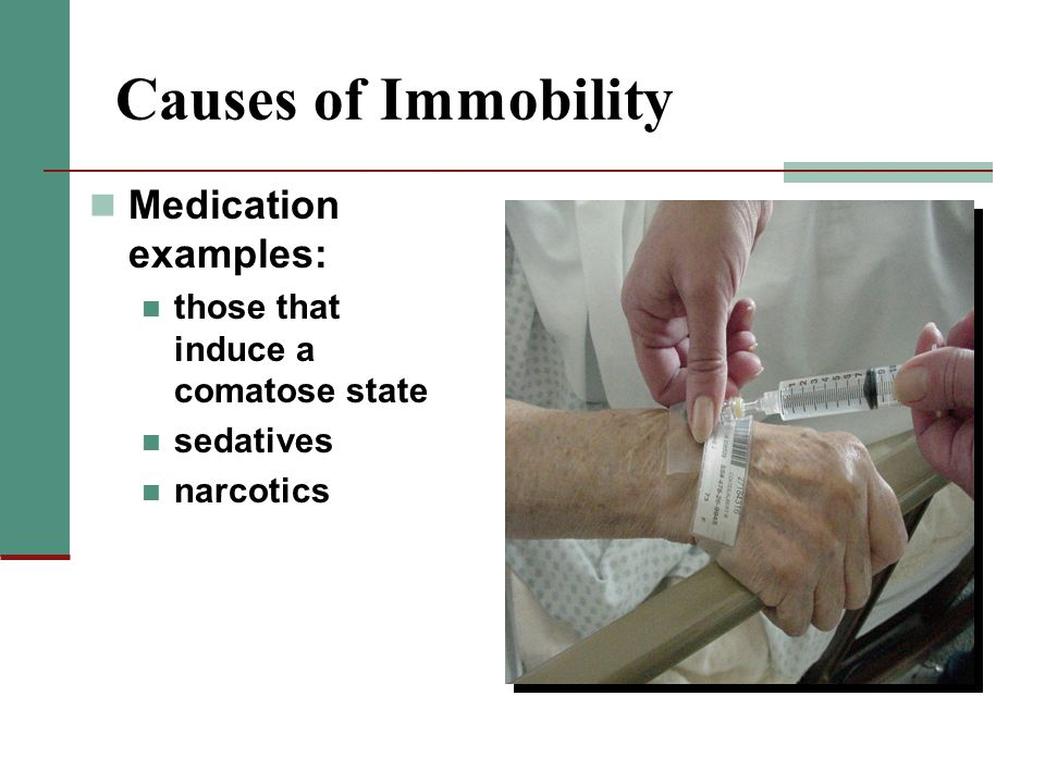 Causes of Immobility Medication examples: