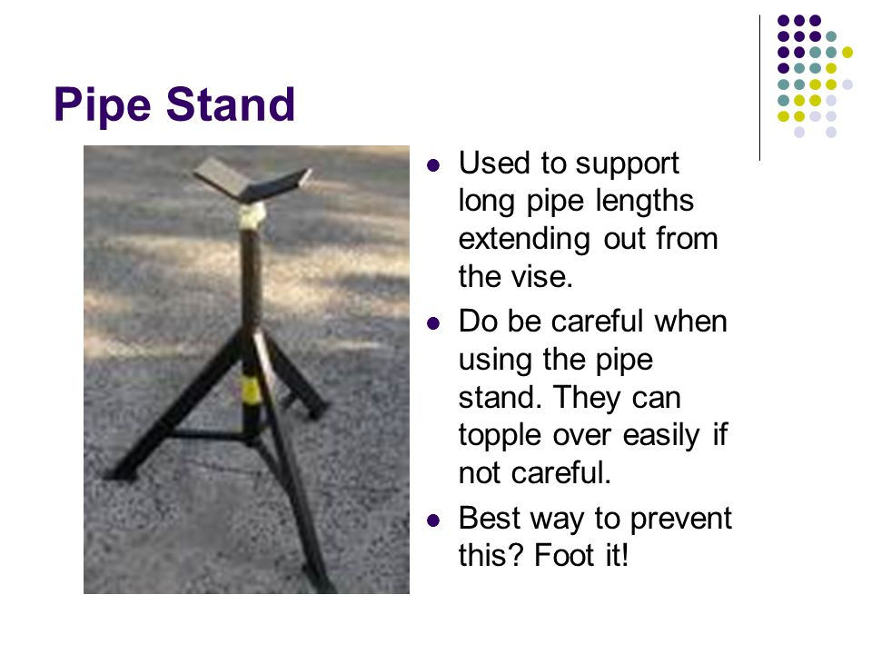 Pipe Stand Used to support long pipe lengths extending out from the vise.