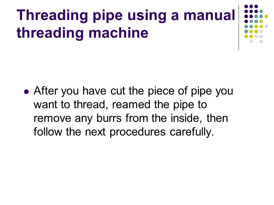Threading pipe using a manual threading machine