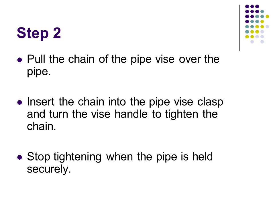 Step 2 Pull the chain of the pipe vise over the pipe.