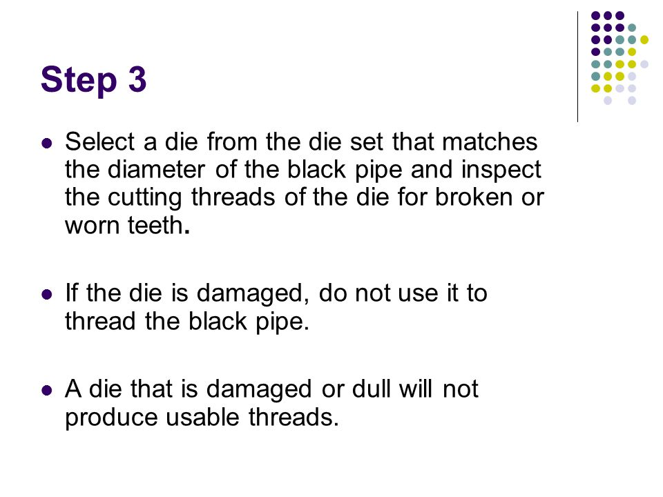 Step 3 Select a die from the die set that matches the diameter of the black pipe and inspect the cutting threads of the die for broken or worn teeth.