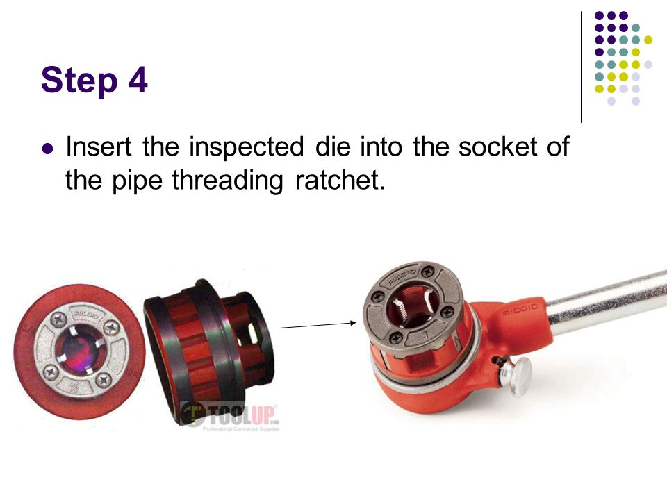 Step 4 Insert the inspected die into the socket of the pipe threading ratchet.