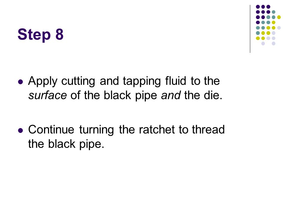 Step 8 Apply cutting and tapping fluid to the surface of the black pipe and the die.