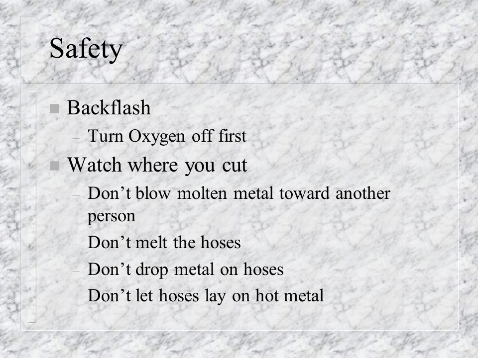 Safety Backflash Watch where you cut Turn Oxygen off first