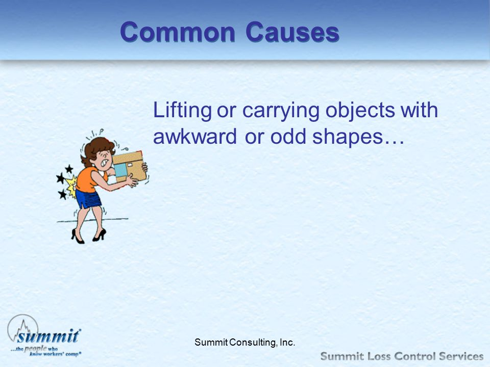 Common Causes Lifting or carrying objects with awkward or odd shapes…