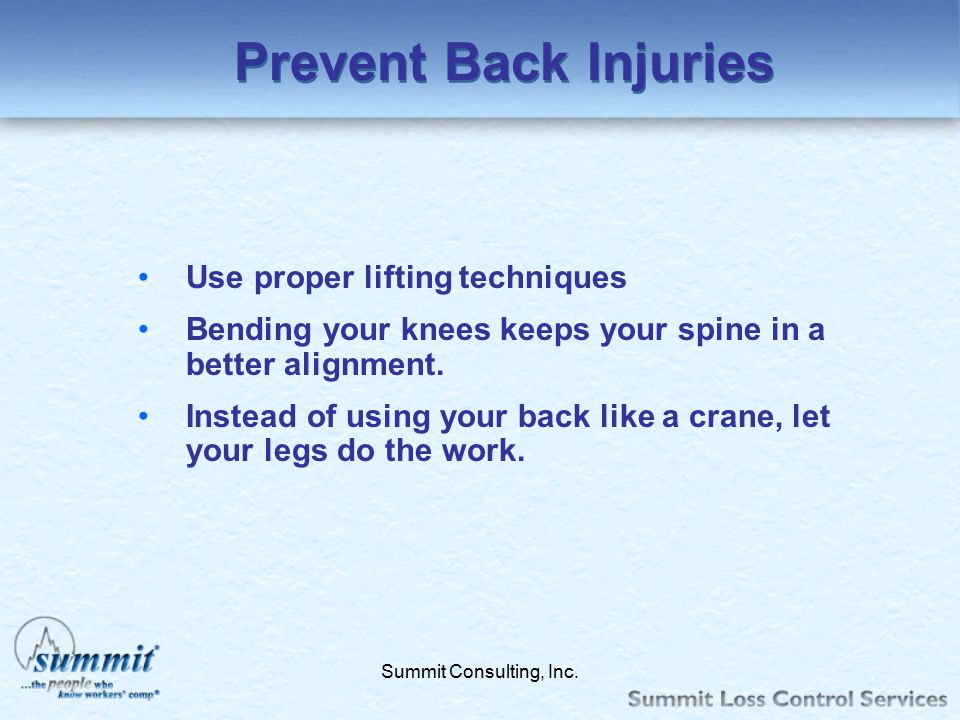 Prevent Back Injuries Use proper lifting techniques