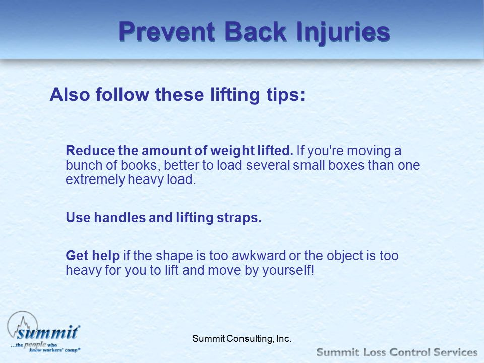 Prevent Back Injuries Also follow these lifting tips: