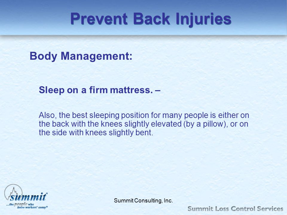 Prevent Back Injuries Body Management: Sleep on a firm mattress. –