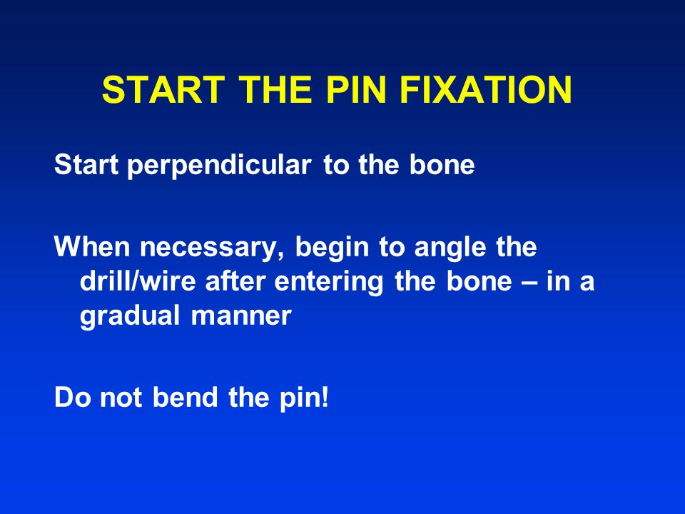 START THE PIN FIXATION