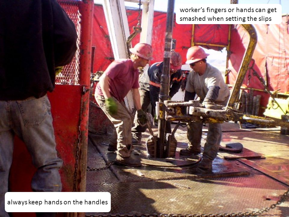 worker's fingers or hands can get smashed when setting the slips
