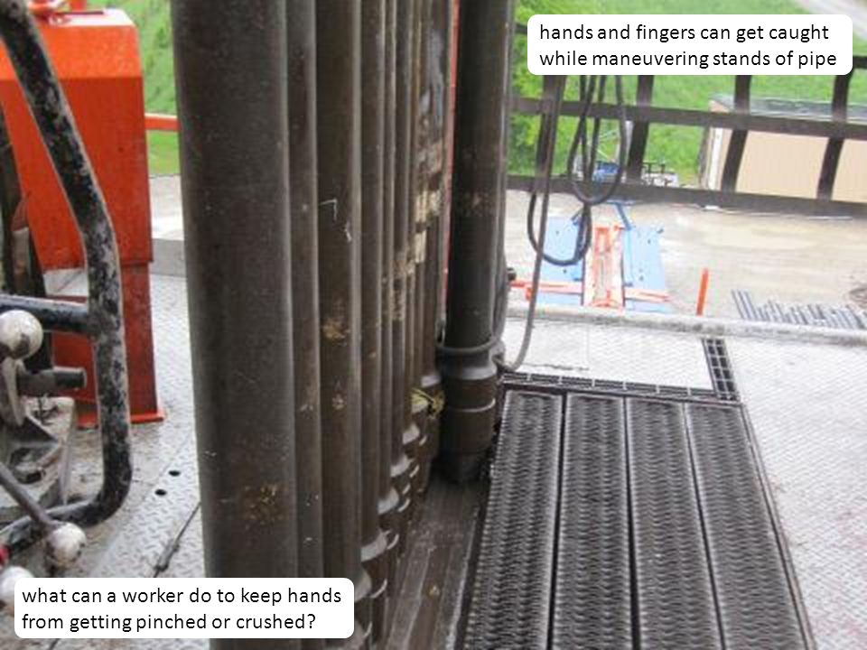 hands and fingers can get caught while maneuvering stands of pipe