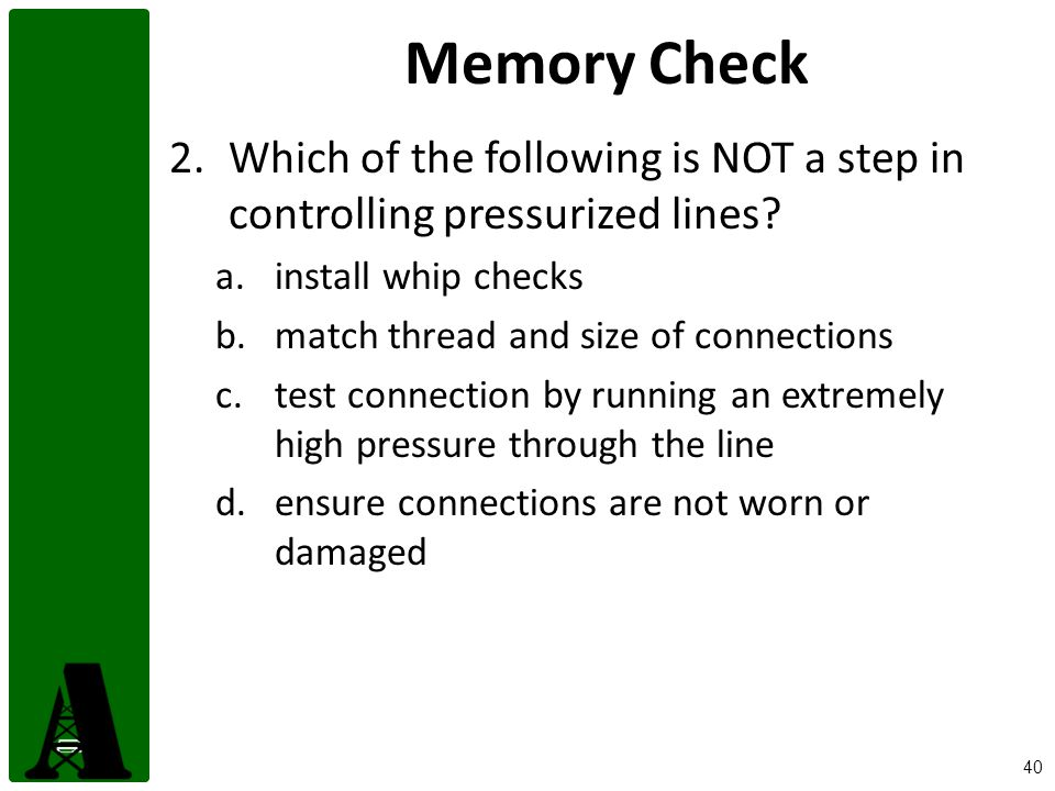 Memory Check Which of the following is NOT a step in controlling pressurized lines install whip checks.