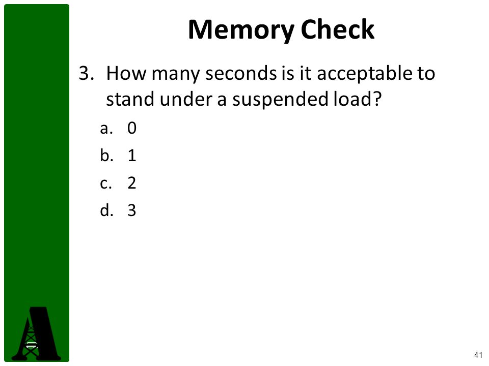 Memory Check How many seconds is it acceptable to stand under a suspended load 1. 2. 3.