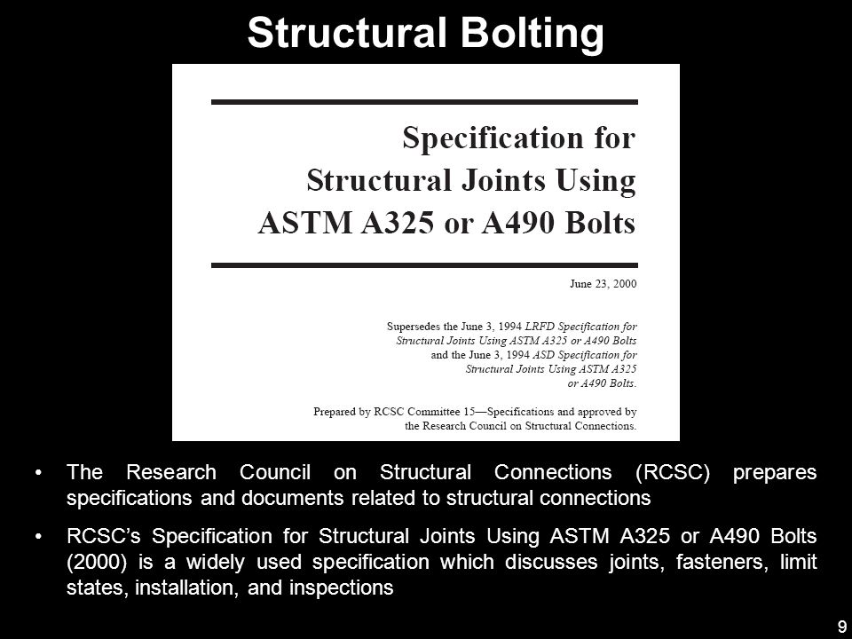 Structural Bolting The Research Council on Structural Connections (RCSC) prepares specifications and documents related to structural connections.