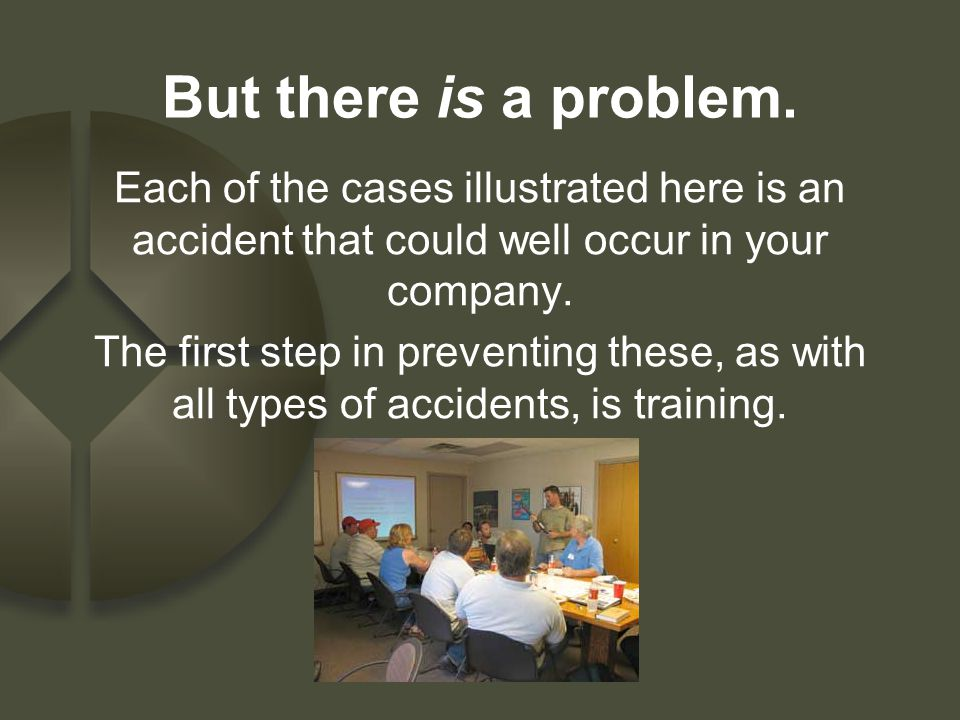 But there is a problem. Each of the cases illustrated here is an accident that could well occur in your company.