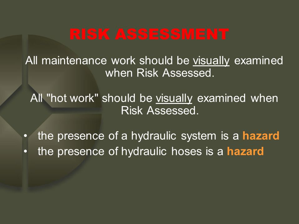 RISK ASSESSMENT All maintenance work should be visually examined when Risk Assessed. All hot work should be visually examined when Risk Assessed.