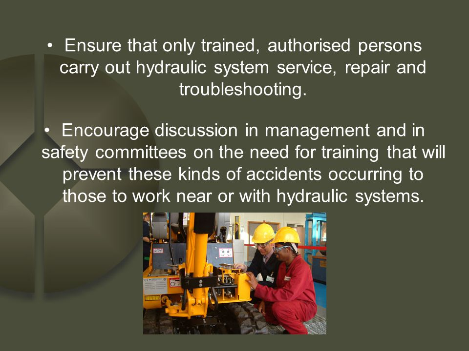 Ensure that only trained, authorised persons carry out hydraulic system service, repair and troubleshooting.