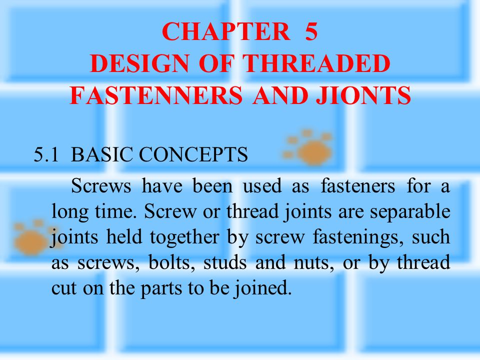 CHAPTER 5 DESIGN OF THREADED FASTENNERS AND JIONTS
