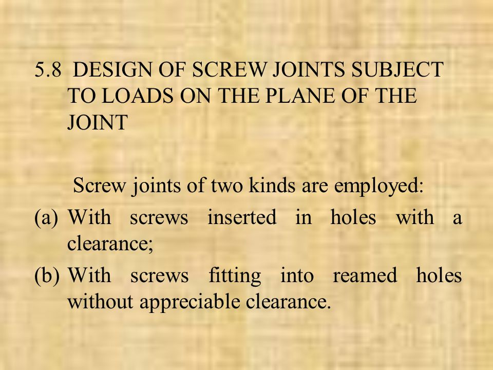 5.8 DESIGN OF SCREW JOINTS SUBJECT TO LOADS ON THE PLANE OF THE JOINT