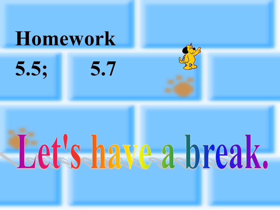 Homework 5.5; 5.7 Let s have a break.