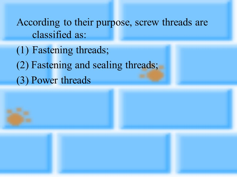 According to their purpose, screw threads are classified as: