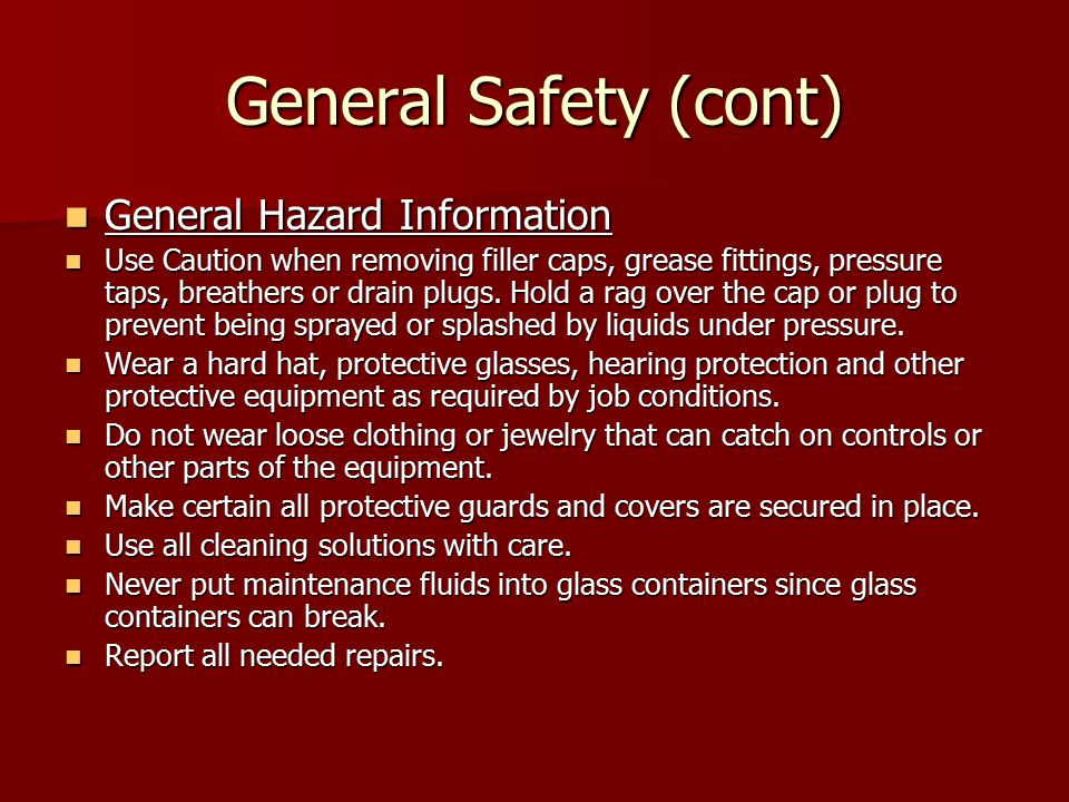 General Safety (cont) General Hazard Information