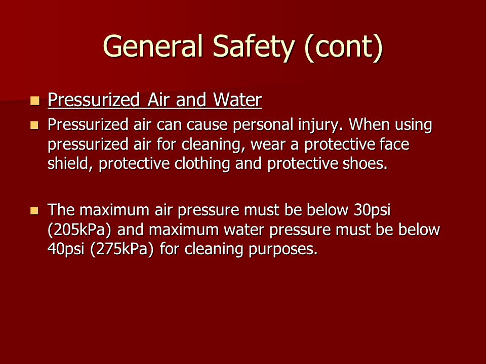 General Safety (cont) Pressurized Air and Water
