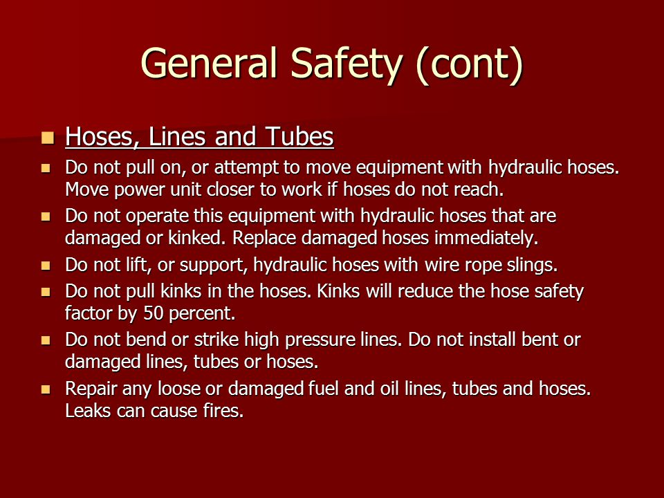 General Safety (cont) Hoses, Lines and Tubes