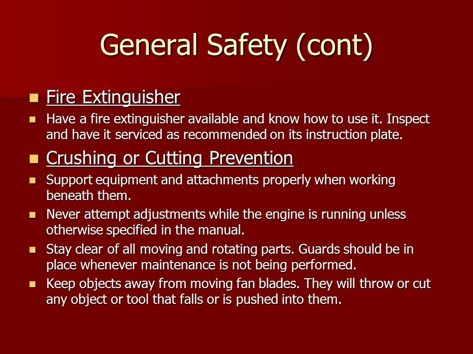 General Safety (cont) Fire Extinguisher Crushing or Cutting Prevention
