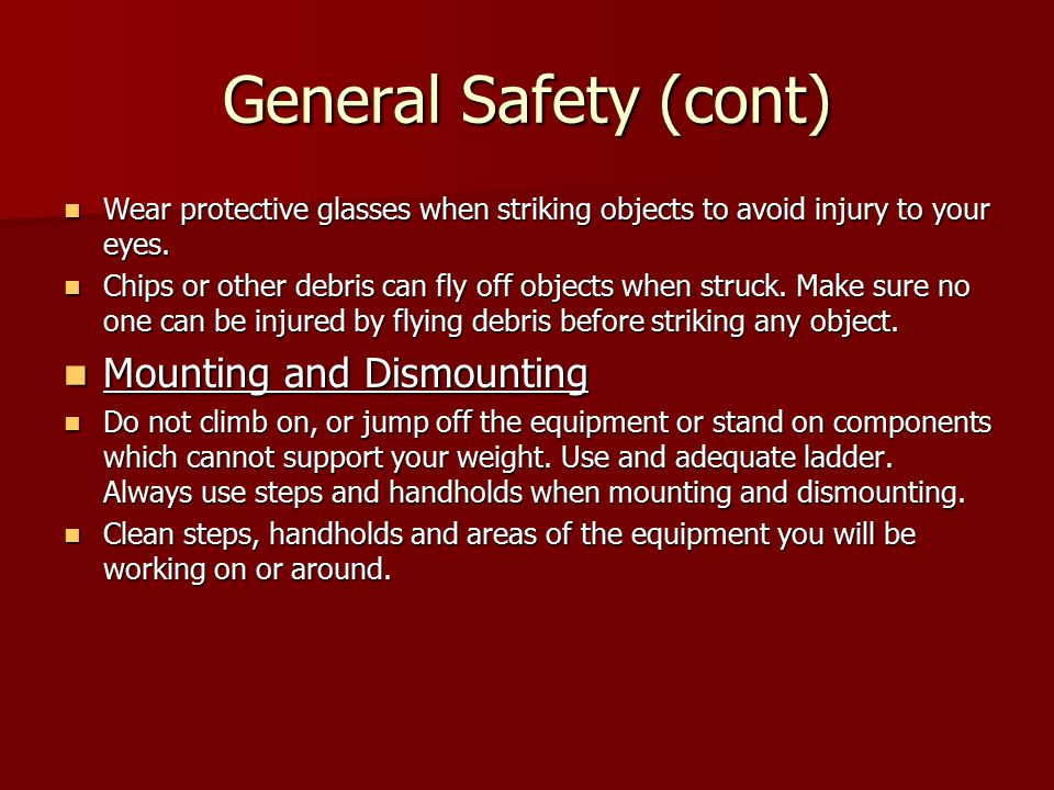 General Safety (cont) Mounting and Dismounting