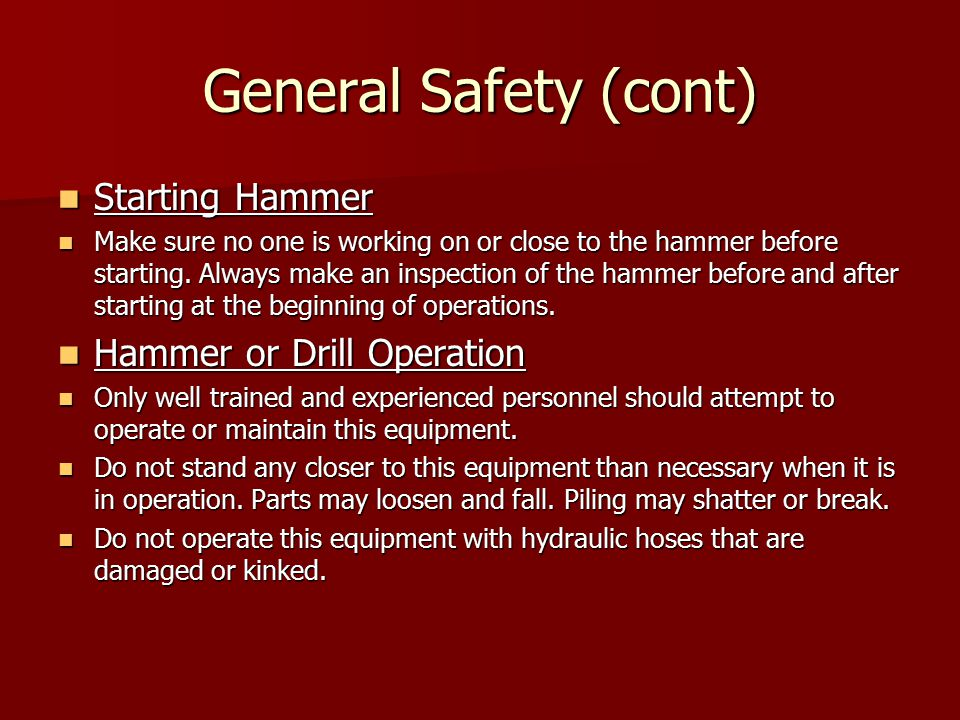 General Safety (cont) Starting Hammer Hammer or Drill Operation