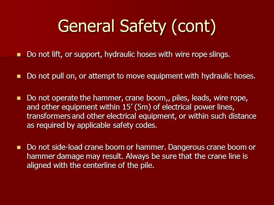 General Safety (cont) Do not lift, or support, hydraulic hoses with wire rope slings.