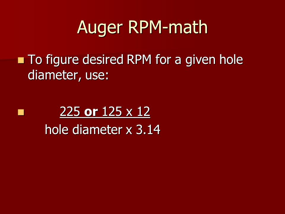 Auger RPM-math To figure desired RPM for a given hole diameter, use: