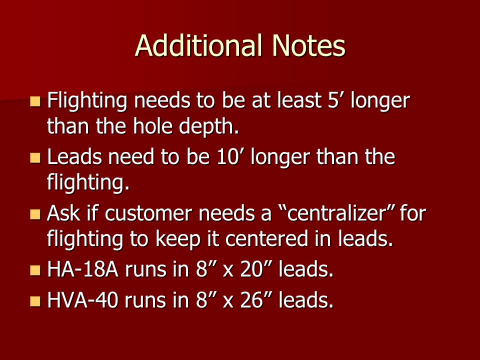 Additional Notes Flighting needs to be at least 5' longer than the hole depth. Leads need to be 10' longer than the flighting.