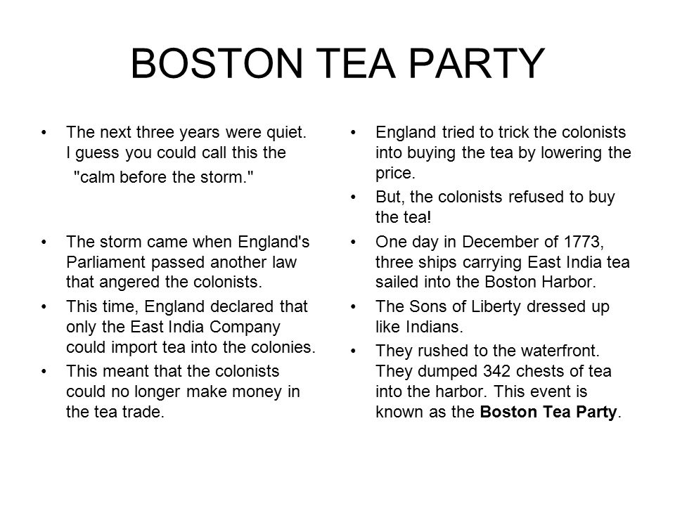 BOSTON TEA PARTY The next three years were quiet. I guess you could call this the. calm before the storm.