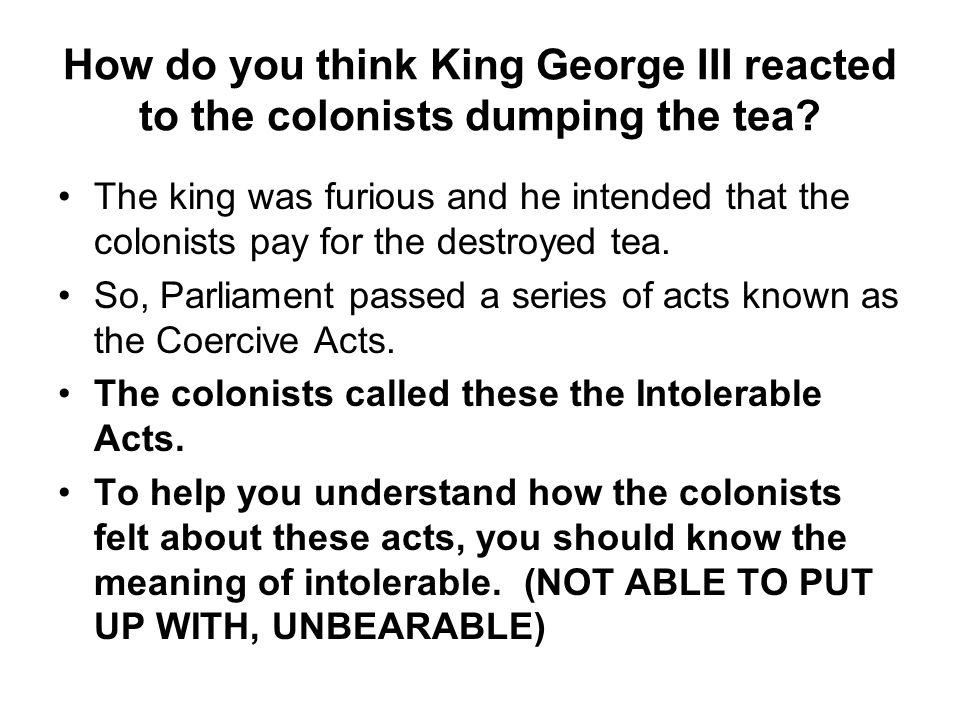 How do you think King George III reacted to the colonists dumping the tea