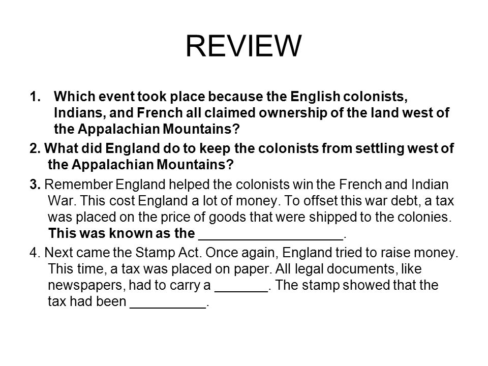 REVIEW Which event took place because the English colonists, Indians, and French all claimed ownership of the land west of the Appalachian Mountains