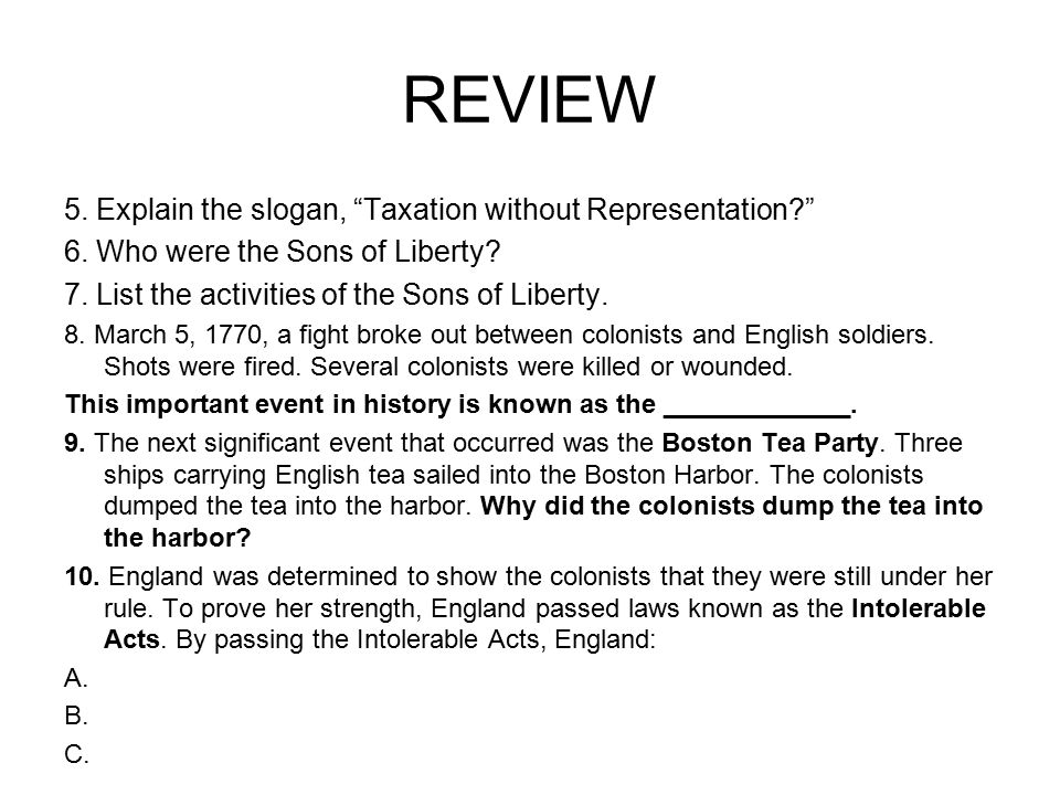 REVIEW 5. Explain the slogan, Taxation without Representation