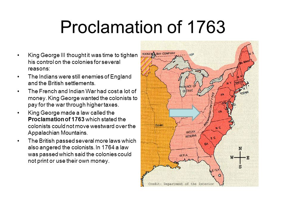 Proclamation of 1763 King George III thought it was time to tighten his control on the colonies for several reasons: