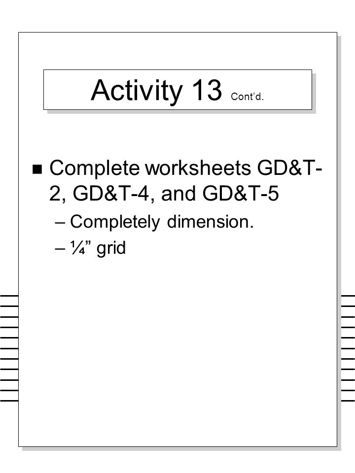 Activity 13 Cont'd. Complete worksheets GD&T-2, GD&T-4, and GD&T-5